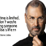 Your time is limited, so don't waste it living someone else's life _____Steve Jobs